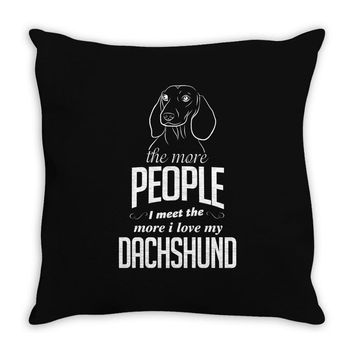 The More People I Meet The More I Love My Dachshund Gifts Throw Pillow