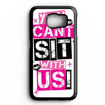 YOU CAN'T SIT WITH US EDITED Samsung Galaxy S4 Galaxy S5 Galaxy S6 Edge Case | Note 3 Note 4 Note 5 Case