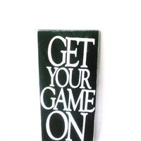 Gifts for Men. Wooden sign. Mancave decor. Christmas gift.  Get Your Game On.