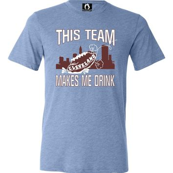 Adult This Team Makes Me Drink Funny Football Cleveland Triblend T-Shirt