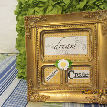 Upcycled Cottage Chic Vintage Gold Ornate Frame for the Creative Artist Type Person - Dream, Imagine, Create - Positive Sayings