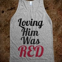 Loving Him Was Red  - t-shirts/tanks and more