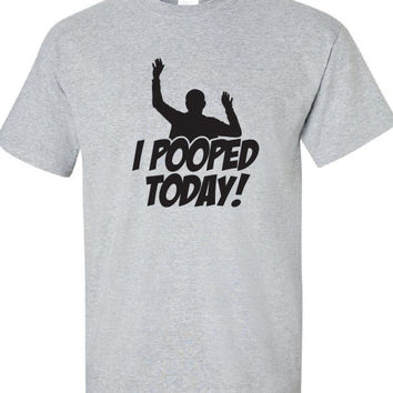 I Pooped Today funny bar party Beer Proud pick up line college university support T-Shirt Tee Shirt Mens Ladies swag tv Canada USA ML-319b