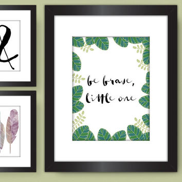 Be Brave Little One PRINT, Jungle Green Print, Nursery Wall Art Decor Quote Print, Brush Script Print, Pretty Plus Paper 8x10 PHYSICAL PRINT