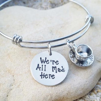 Bangle - Disney - Bracelet - Disney Jewelry - Hand Stamped - Gift for Her - We're all Mad Here - Alice in WOnderland -Tea