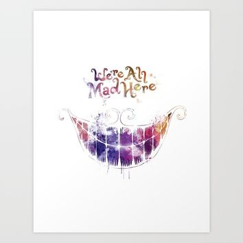 We're All Mad Here Art Print by MonnPrint