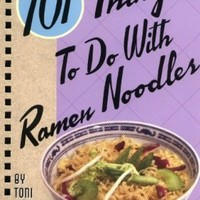101 Things to Do with Ramen Noodles:Amazon:Books
