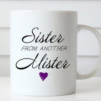 Funny Coffee Mug - Best Friend Gift - Funny Gift Idea - Coffee Lover's Mug - Sister From Another Mister - Birthday Gift Idea - Best Friend