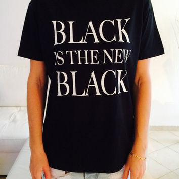 Black is the new black Tshirt black Fashion funny slogan womens girls sassy cute top grunge punk