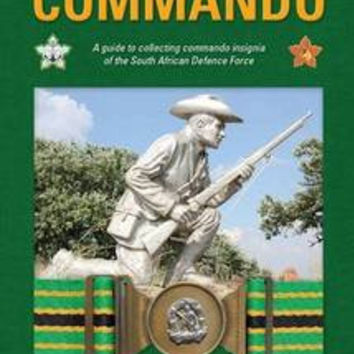 Commando: A Guide To Collecting Commando Insignia Of The South African Defence Force - Marc Norman