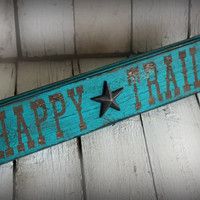 Happy Trails, Turqouise - Reclaimed painted and distressed wood sign by MannMadeDesigns4