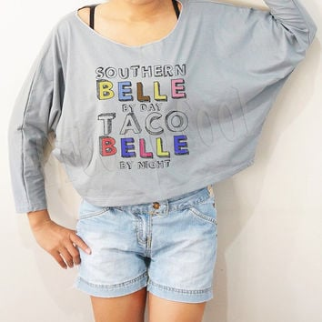 Southern Belle By Day Taco Belle By Night Shirts Bat Sleeve Shirts Crop Shirts Long Sleeve Tee Oversized Sweatshirt Women Shirts - FREE SIZE