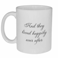 And they Lived Happily Ever After - Coffee or Tea Mug