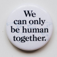 We Can Only Be Human Together Button