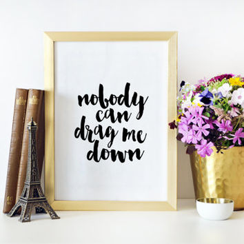 PRINTABLE ART Inspirational Print Nobody Can Drag Me Down Typography Print Song Lyrics Quotes For Wall One Direction Quotes Wall Art