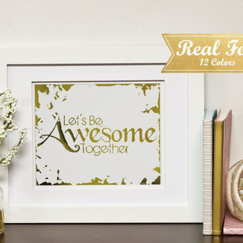 "Real Gold Foil Print With Frame (Optional) ""Let's Be Awesome Together"" Wedding Gift, Engagement Present, Anniversary Gifts, Framed Art, Wall"