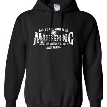 All I Care About is Mudding And Like Maybe 3 People and Beer ATV Hoodie Hooded offroad off road Sweatshirt Shirt Mens Ladies Womens ML-557