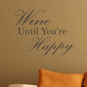 Wine Until You're Happy - Wine Quote Vinyl Wall Decal - L1004