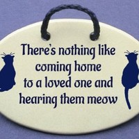 There's nothing like coming home to a loved one and hearing them meow. Ceramic wall plaques and art signs about cats, handmade exclusively by Mountain Meadows Pottery in the USA.
