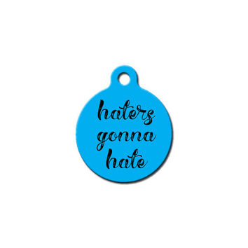 Haters Gonna Hate Pet Tag // Dog Tag // Cat Tag // Funny // Dog ID // Personalized Dog Tag // Dog Tags Personalized // Key Chain ID