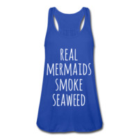 Real Mermaids Smoke Seaweed, Women's Flowy Tank Top by Bella