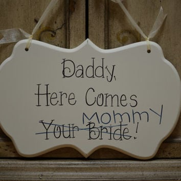 "Wedding Sign, Hand Painted Wooden Cottage Chic Personalized Flower Girl / Ring Bearer Sign, "" Daddy, Here Comes Your Bride X Mommy."""