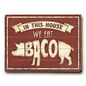 We Eat Bacon by Artist Misty Diller Wood Sign