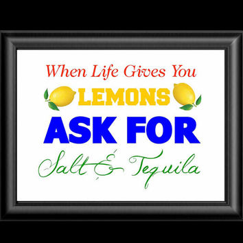 When Life Gives You Lemons Ask For salt and Tequila, Wall Art, Instant Download, 10 X 8, 20 X 16, 300 DPI