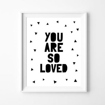 "Printable Nursery Art Poster ""You are so loved"", Black and White Gender Neutral Nursery or Kids Room Decor, Instant Download *DIY PRINT*"