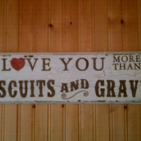 I Love You More Than Biscuits & Gravy Wood Sign Kitchen Decor Black and White Sign Southern Quote