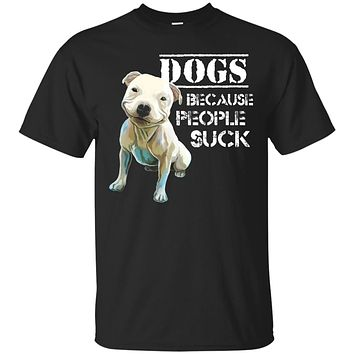 Funny Pit Put T-Shirt - Dogs Because People Suck