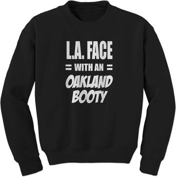 L.A. Face With An Oakland Booty  Adult Crewneck Sweatshirt