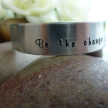 Inspirational Bracelet Be the change you wish to see in the world bracelet Hand stamped Jewelry