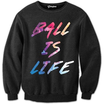 Ball is always Life Crewneck