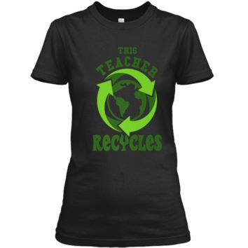 This Teacher Recycles Funny Recycling T-shirt Earth Day Gift Ladies Custom