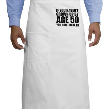 If You Haven't Grown Up By Age 50 Adult Bistro Apron by TooLoud