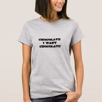 I want Chocolate T-Shirt