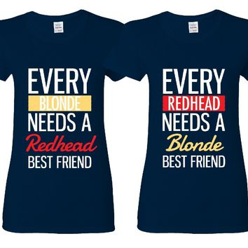 Every Blonde Needs A Redhead - Every Redhead Needs A Blonde Girl BFFS T-shirts
