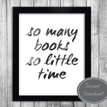 Instant Printable, Book Quote 'so many books, so little time' Black and White, Digital Poster, book worm, reading lover