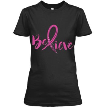 Believe - Women Breast Cancer Awareness Fight T-Shirt Ladies Custom