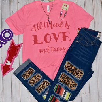 All i need is love and tacos tee