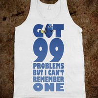 Got 99 Problems But I Can't Remember One - Dory - Finding Nemo - underlinedesigns