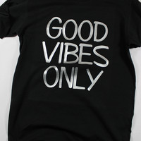 Good Vibes Only T-shirt, Funny Shirt With Sayings, Gift for Her, Good Vibes Shirts Unisex or Womens Tee Shirts