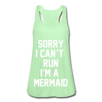 Sorry I Can't Run I'm A Mermaid, Women's Flowy Tank Top by Bella