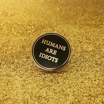 Humans Are Idiots Enamel Pin -Life Club- hard enamel pin, lapel pin, misanthropist, punk pin badge soft enamel, punk pin, misanthrope