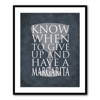 Room Decor - Know when to give up and have a Margarita - Typography - Kitchen Wall Art - 8 x 10 or larger print - Distressed or vintage