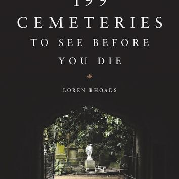 199 Cemeteries to See Before You Die Book