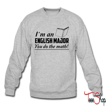 I'm an English Major. You do the math crewneck sweatshirt