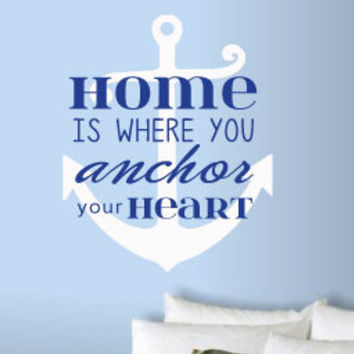 Home is where you anchor your heart Nautical Vinyl Wall Art Decal for the Home