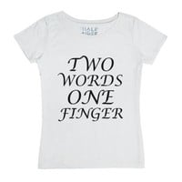 Two Words One Finger-Female White T-Shirt
